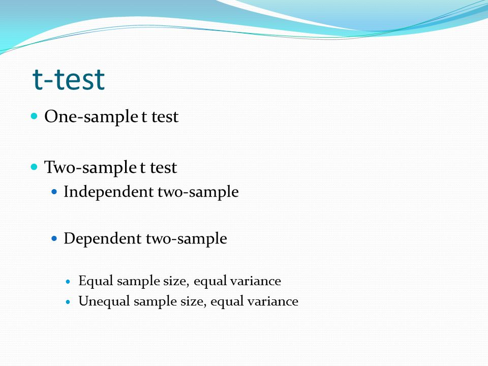 t-test One-sample t test Two-sample t test Independent two-sample Dependent two-sample Equal sample size, equal variance Unequal sample size, equal variance