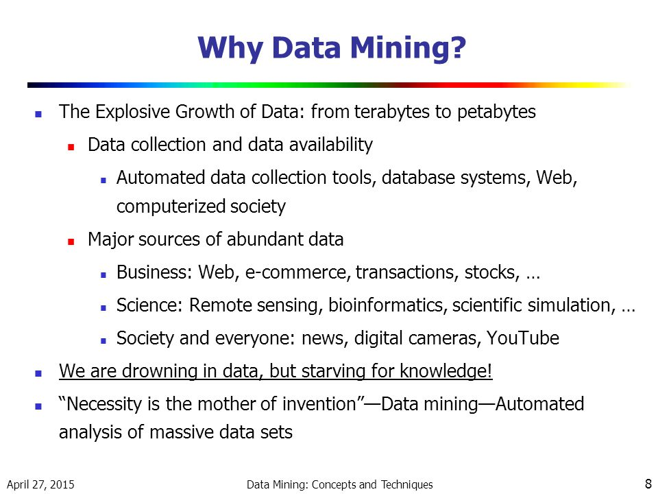 April 27, 2015 Data Mining: Concepts and Techniques 8 Why Data Mining.