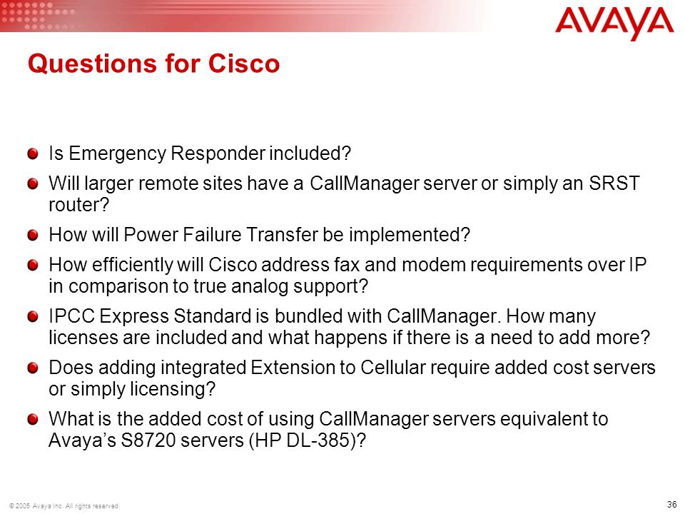 36 © 2005 Avaya Inc.All rights reserved. Questions for Cisco Is Emergency Responder included.