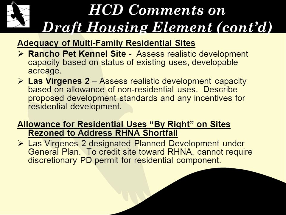 HCD Comments on Draft Housing Element (cont'd) Adequacy of Multi-Family Residential Sites  Rancho Pet Kennel Site - Assess realistic development capacity based on status of existing uses, developable acreage.