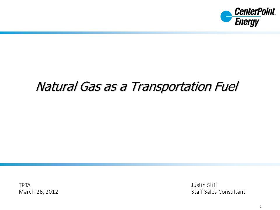 Natural Gas as a Transportation Fuel Justin Stiff Staff Sales Consultant 1 TPTA March 28, 2012