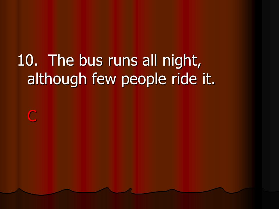 10. The bus runs all night, although few people ride it.
