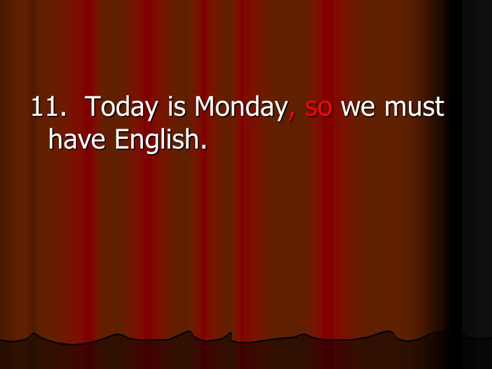 11. Today is Monday, so we must have English.