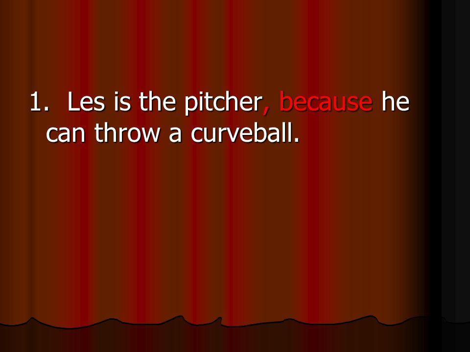 1. Les is the pitcher, because he can throw a curveball.