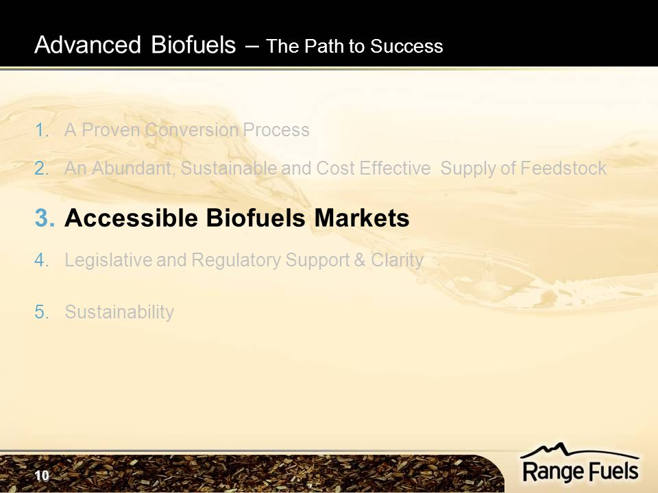 10 1.A Proven Conversion Process 2.An Abundant, Sustainable and Cost Effective Supply of Feedstock 3.Accessible Biofuels Markets 4.Legislative and Reg