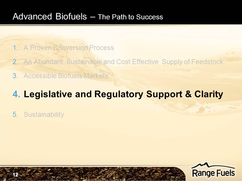 12 1.A Proven Conversion Process 2.An Abundant, Sustainable and Cost Effective Supply of Feedstock 3.Accessible Biofuels Markets 4.Legislative and Reg