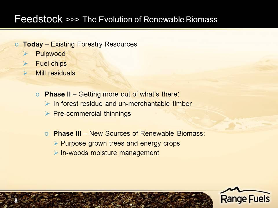 8 8 oToday – Existing Forestry Resources  Pulpwood  Fuel chips  Mill residuals oPhase II – Getting more out of what's there :  In forest residue a
