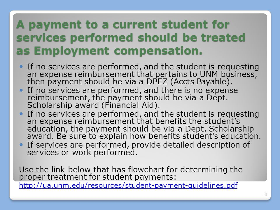 A payment to a current student for services performed should be treated as Employment compensation.