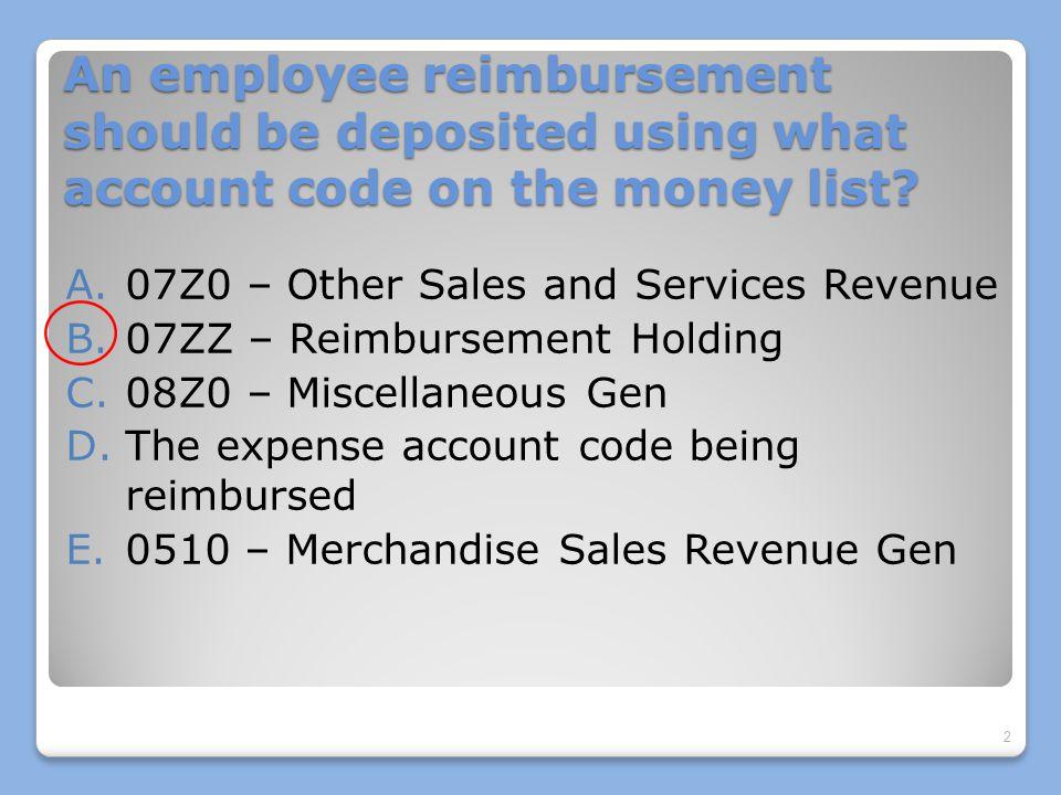 Account code 07ZZ should be used on a money list to deposit employee reimbursements.