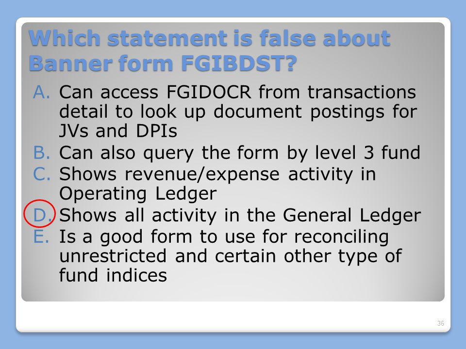 Which statement is false about Banner form FGIBDST.