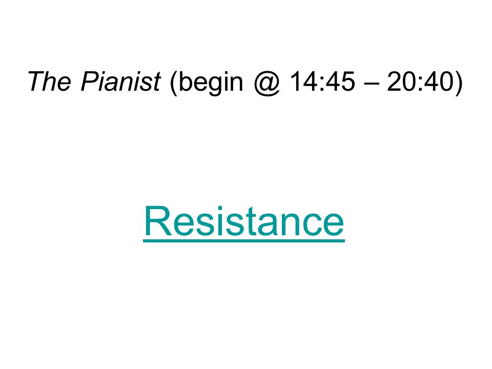 The Pianist (begin @ 14:45 – 20:40) Resistance