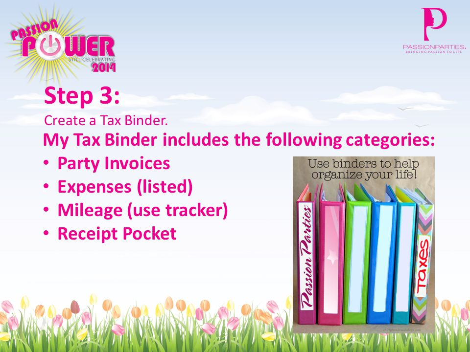 Step 3: Create a Tax Binder. My Tax Binder includes the following categories: Party Invoices Expenses (listed) Mileage (use tracker) Receipt Pocket