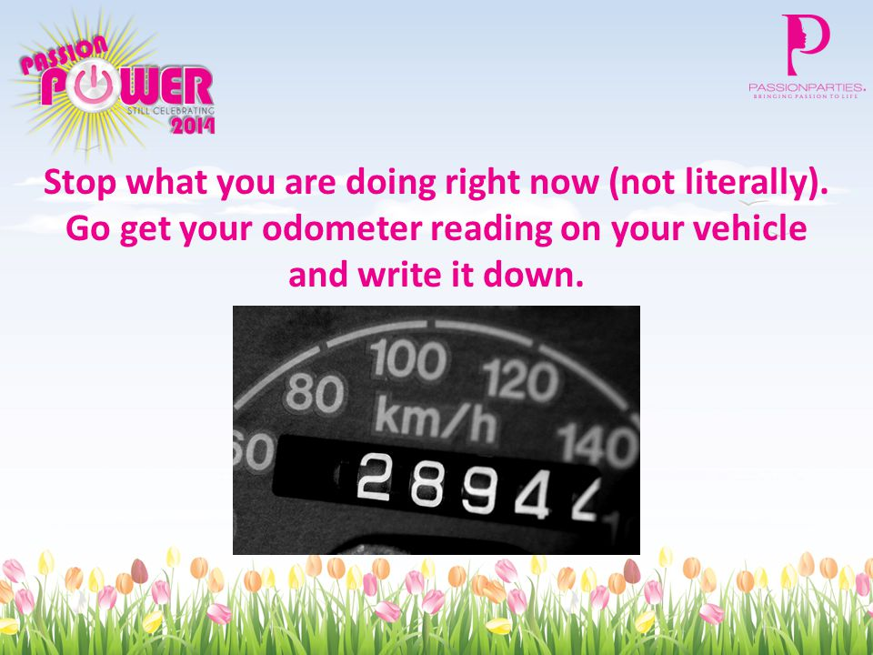 Stop what you are doing right now (not literally). Go get your odometer reading on your vehicle and write it down.