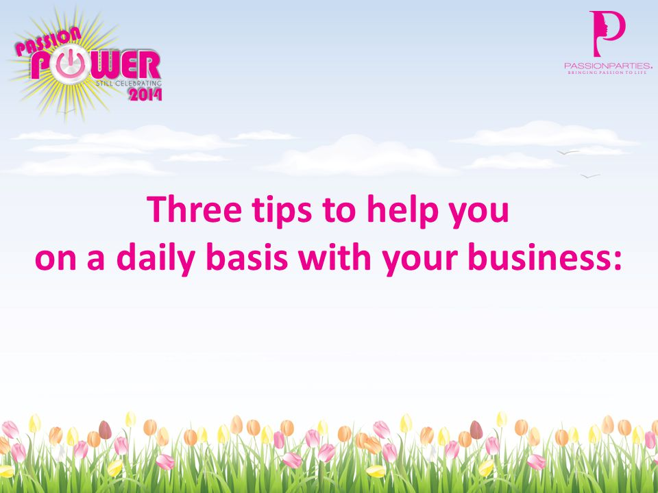 Three tips to help you on a daily basis with your business: