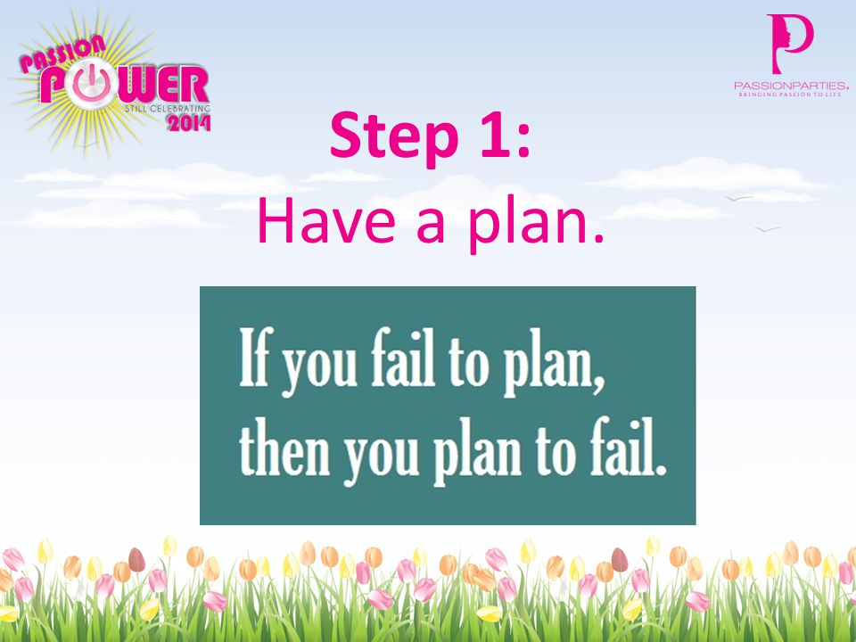 Step 1: Have a plan.