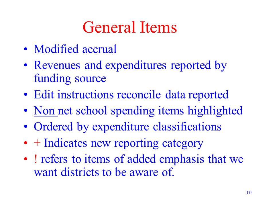 10 General Items Modified accrual Revenues and expenditures reported by funding source Edit instructions reconcile data reported Non net school spendi