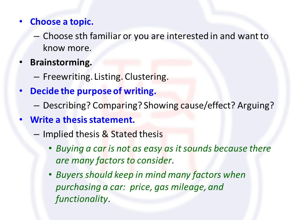 Choose a topic. – Choose sth familiar or you are interested in and want to know more.
