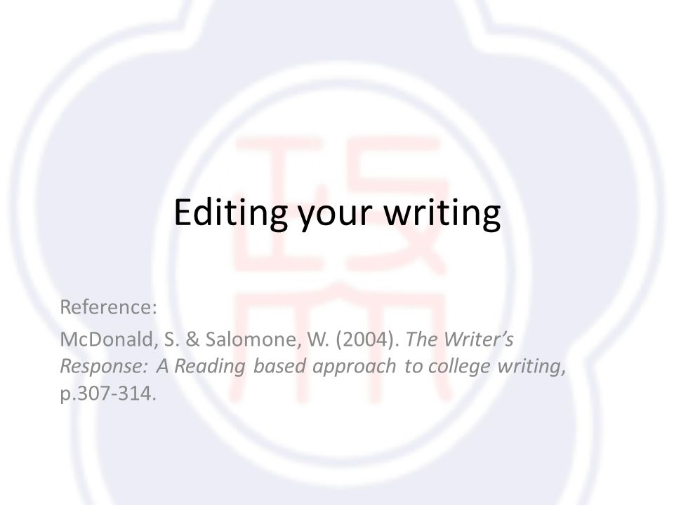 Editing your writing Reference: McDonald, S. & Salomone, W.