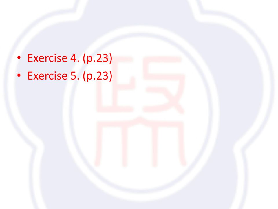 Exercise 4. (p.23) Exercise 5. (p.23)