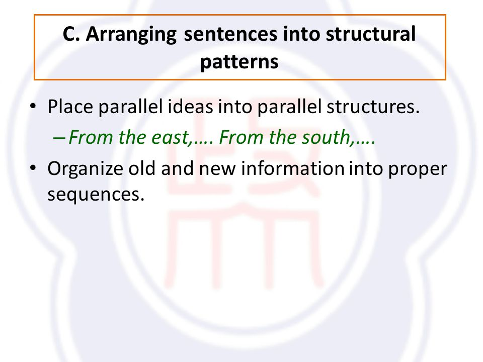 C. Arranging sentences into structural patterns Place parallel ideas into parallel structures.