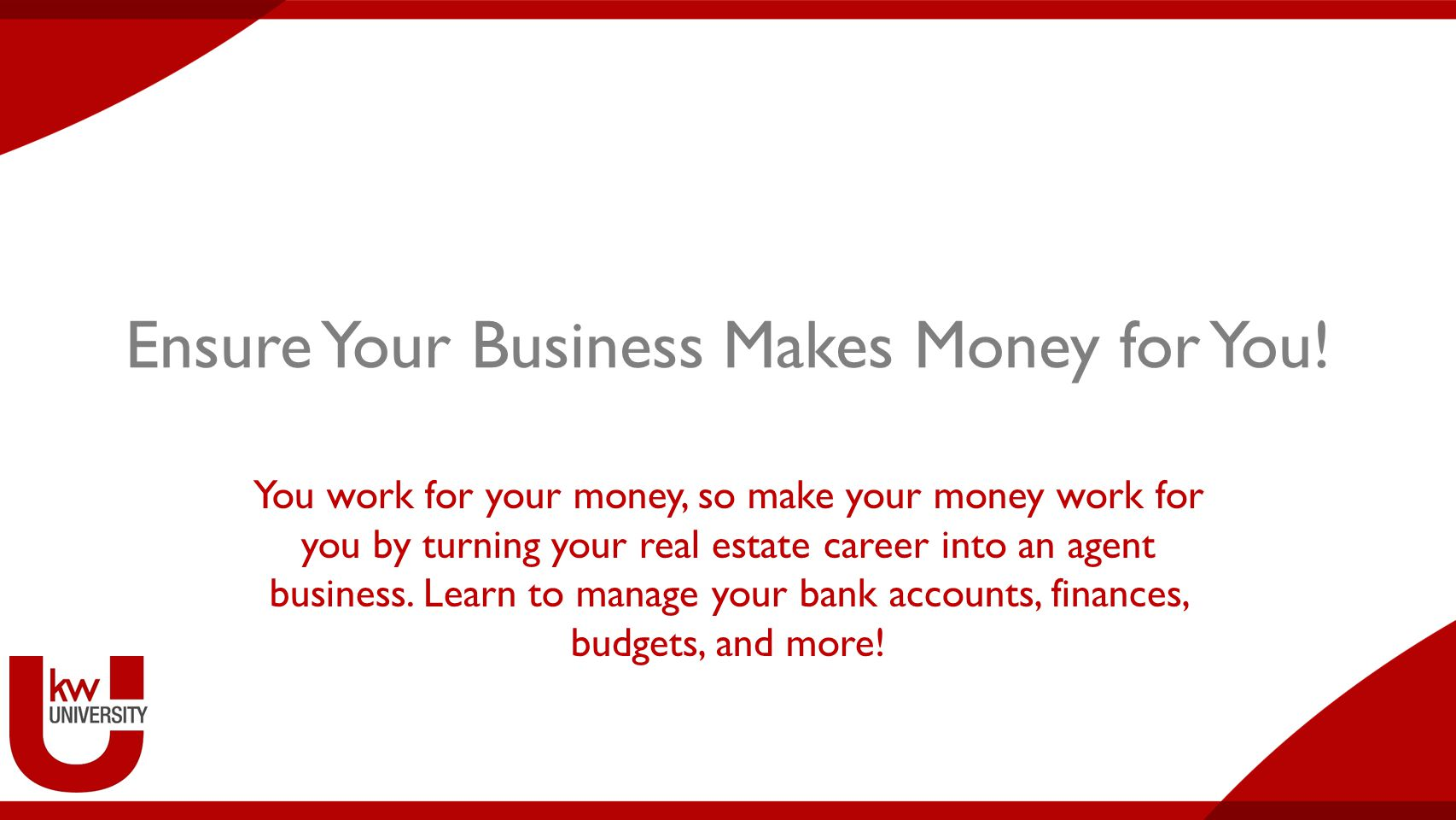 Build a business, not a team. 2 Ensure Your Business Makes Money for You!