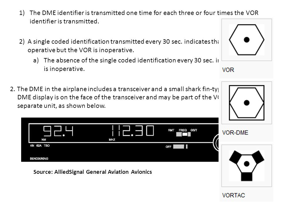 1)The DME identifier is transmitted one time for each three or four times the VOR identifier is transmitted.