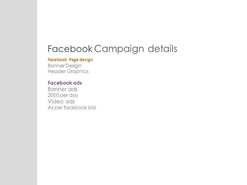 Facebook Page design Banner Design Header Graphics Facebook ads Banner ads 2000 per day Video ads As per facebook bid Facebook Campaign details