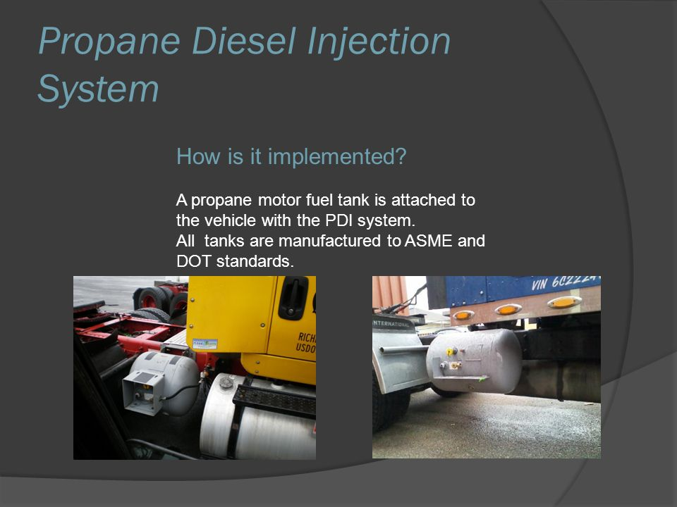 How is it implemented. A propane motor fuel tank is attached to the vehicle with the PDI system.