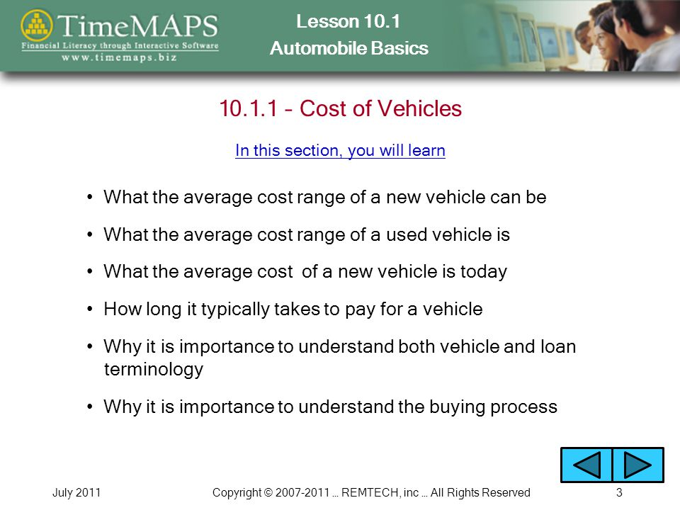 Lesson 10.1 Automobile Basics July 2011Copyright © 2007-2011 … REMTECH, inc … All Rights Reserved4 10.1.2 – Paying for a New Vehicle Where people get the money to buy a vehicle What the lender verifies and checks when you apply for an auto loan In this section, you will learn What determines the interest rate you will be charged on an auto loan Car Loan Interest Example You will run the following Interactive Example