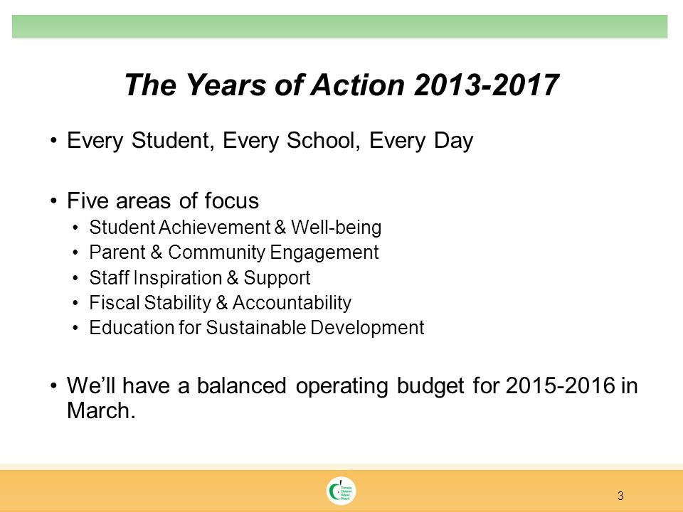 The Years of Action 2013-2017 Every Student, Every School, Every Day Five areas of focus Student Achievement & Well-being Parent & Community Engagemen