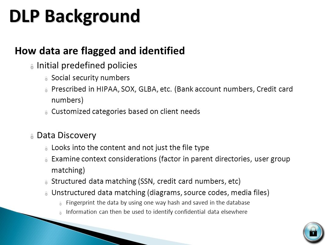 DLP Background Source: Securosis.com http://securosis.com/images/uploads/Pragmatic_Data_Security-_Data_Protection_DecisiionsV2.006_.pnghttp://securosi