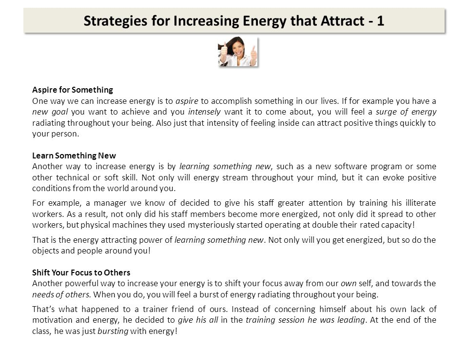 Strategies for Increasing Energy that Attract - 1 Aspire for Something One way we can increase energy is to aspire to accomplish something in our lives.