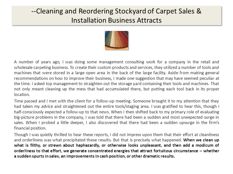 --Cleaning and Reordering Stockyard of Carpet Sales & Installation Business Attracts A number of years ago, I was doing some management consulting work for a company in the retail and wholesale carpeting business.