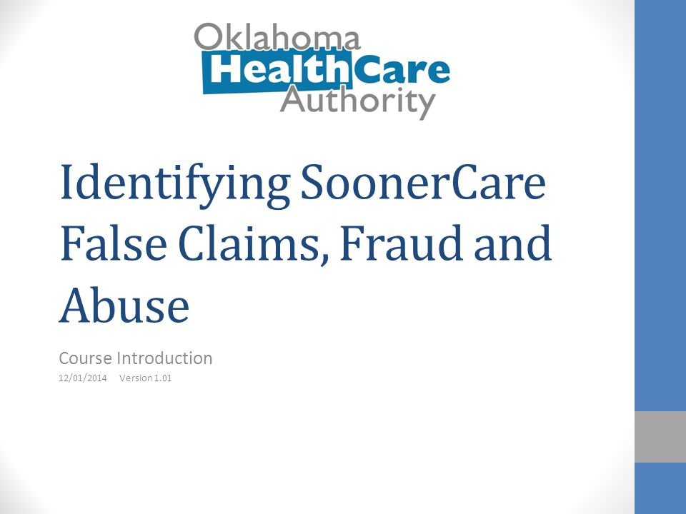 Introduction As a SoonerCare provider, it is important to understand your liability risks so you can protect yourself from SoonerCare fraud and abuse charges.