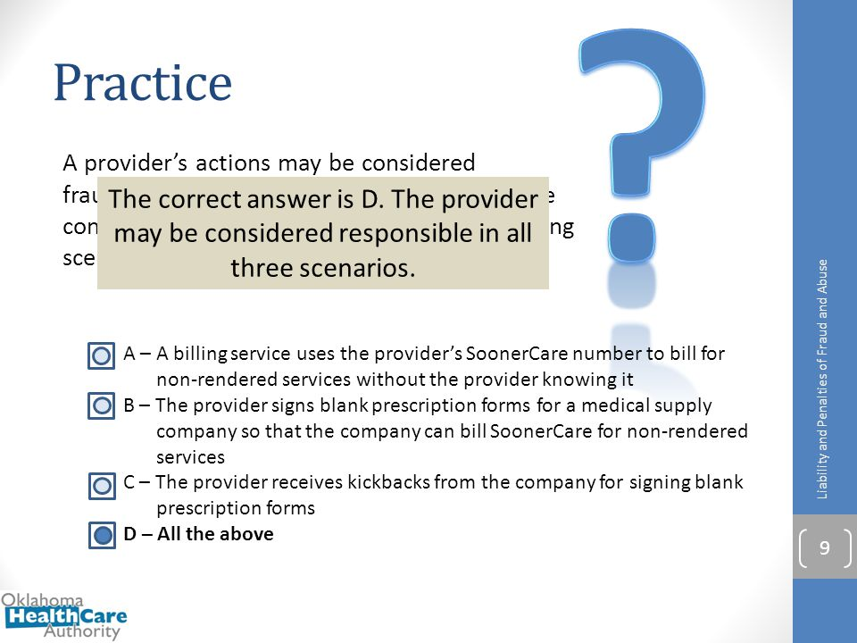 A provider's actions may be considered fraudulent or abusive and the provider may be considered responsible in which of the following scenarios? Pract