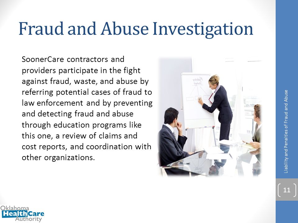 Fraud and Abuse Investigation SoonerCare contractors and providers participate in the fight against fraud, waste, and abuse by referring potential cas