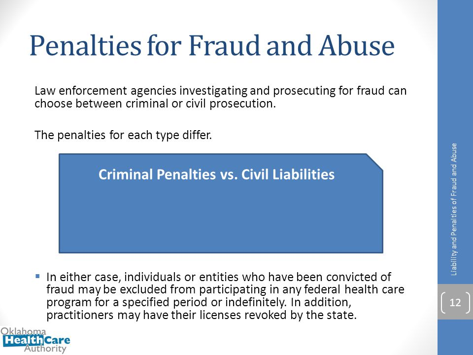 Penalties for Fraud and Abuse Law enforcement agencies investigating and prosecuting for fraud can choose between criminal or civil prosecution. The p