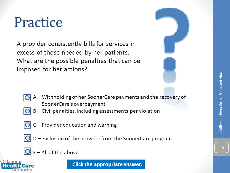 Practice A provider consistently bills for services in excess of those needed by her patients. What are the possible penalties that can be imposed for