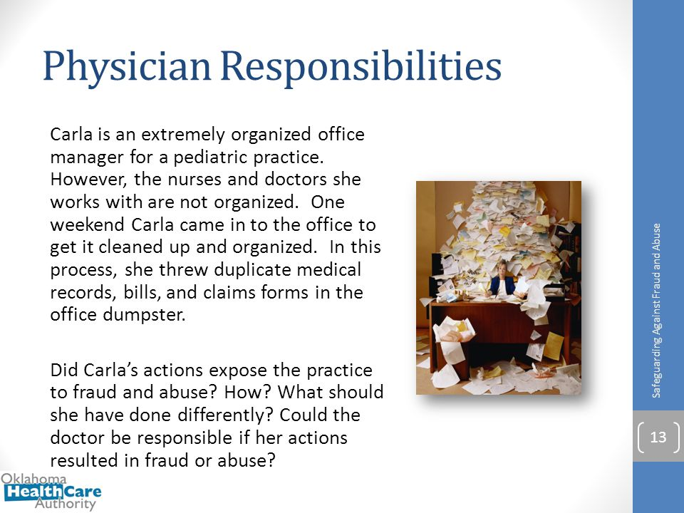 Physician Responsibilities Carla is an extremely organized office manager for a pediatric practice. However, the nurses and doctors she works with are