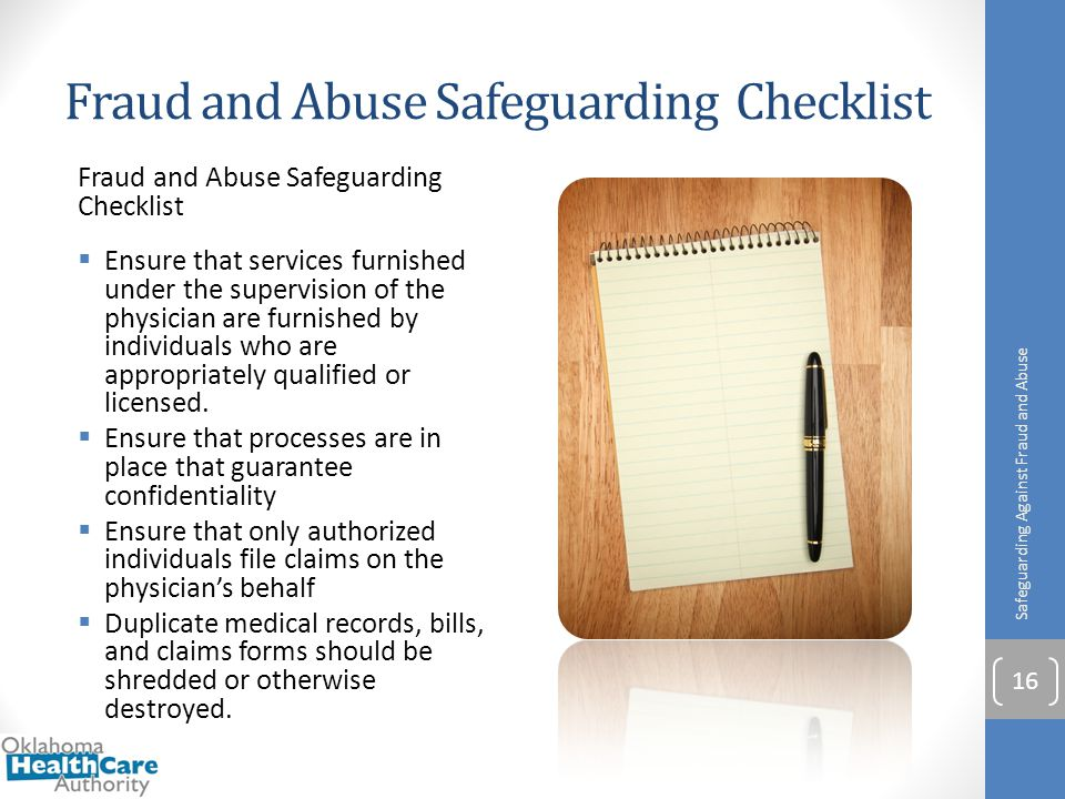 Fraud and Abuse Safeguarding Checklist  Ensure that services furnished under the supervision of the physician are furnished by individuals who are ap