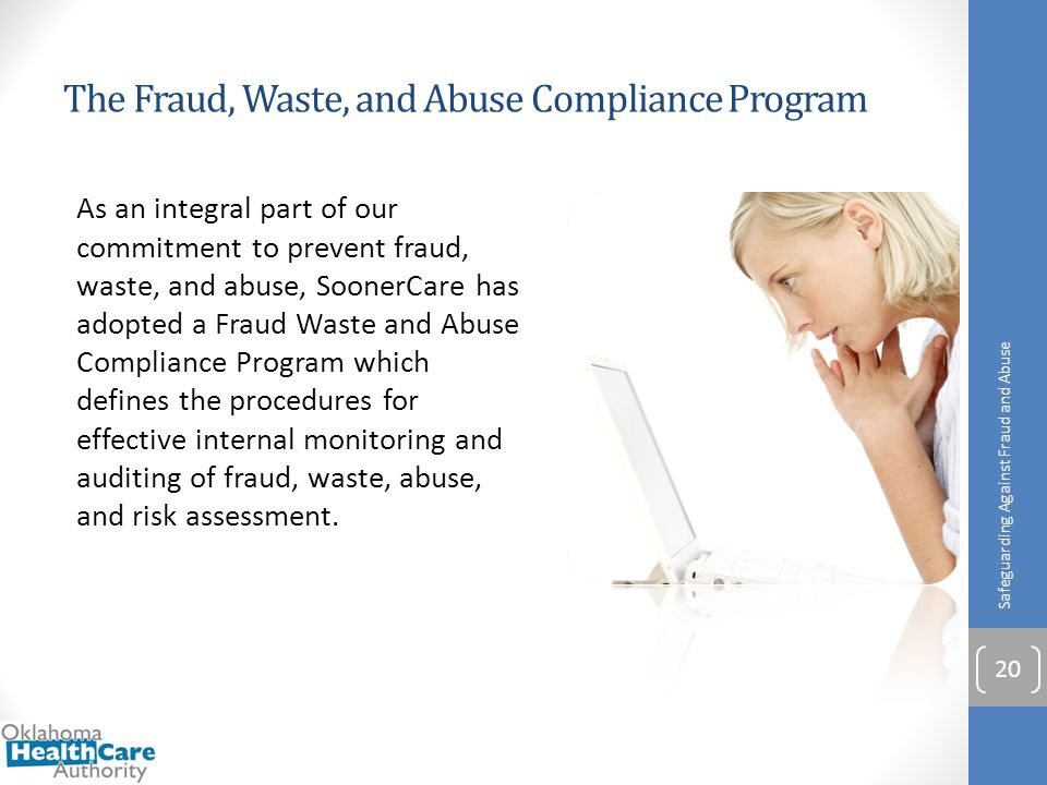 The Fraud, Waste, and Abuse Compliance Program As an integral part of our commitment to prevent fraud, waste, and abuse, SoonerCare has adopted a Frau