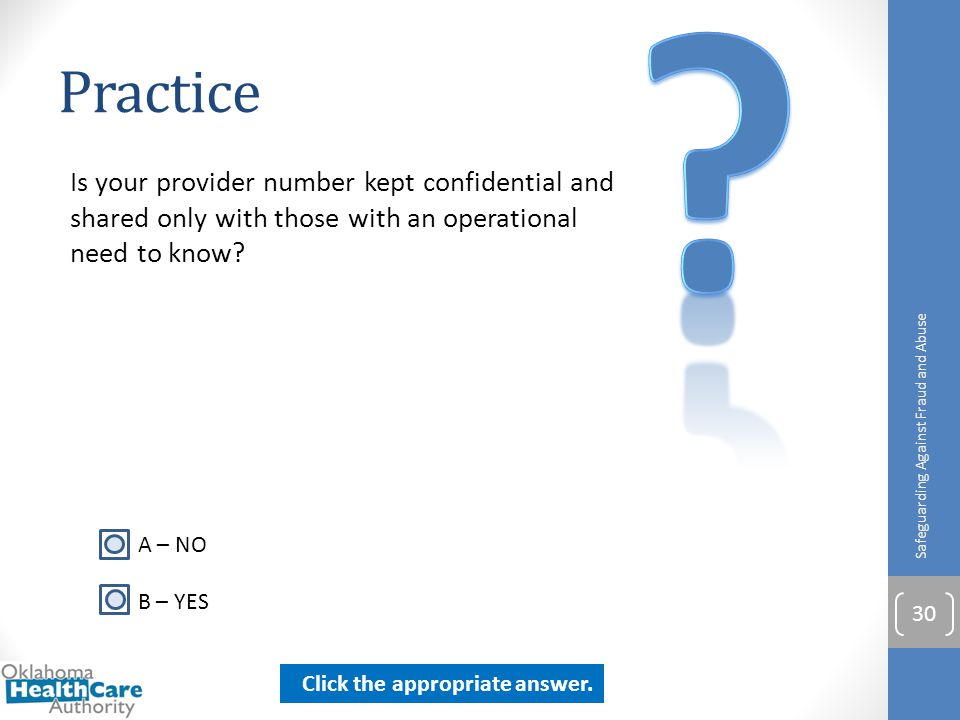 Practice Is your provider number kept confidential and shared only with those with an operational need to know? Safeguarding Against Fraud and Abuse 3