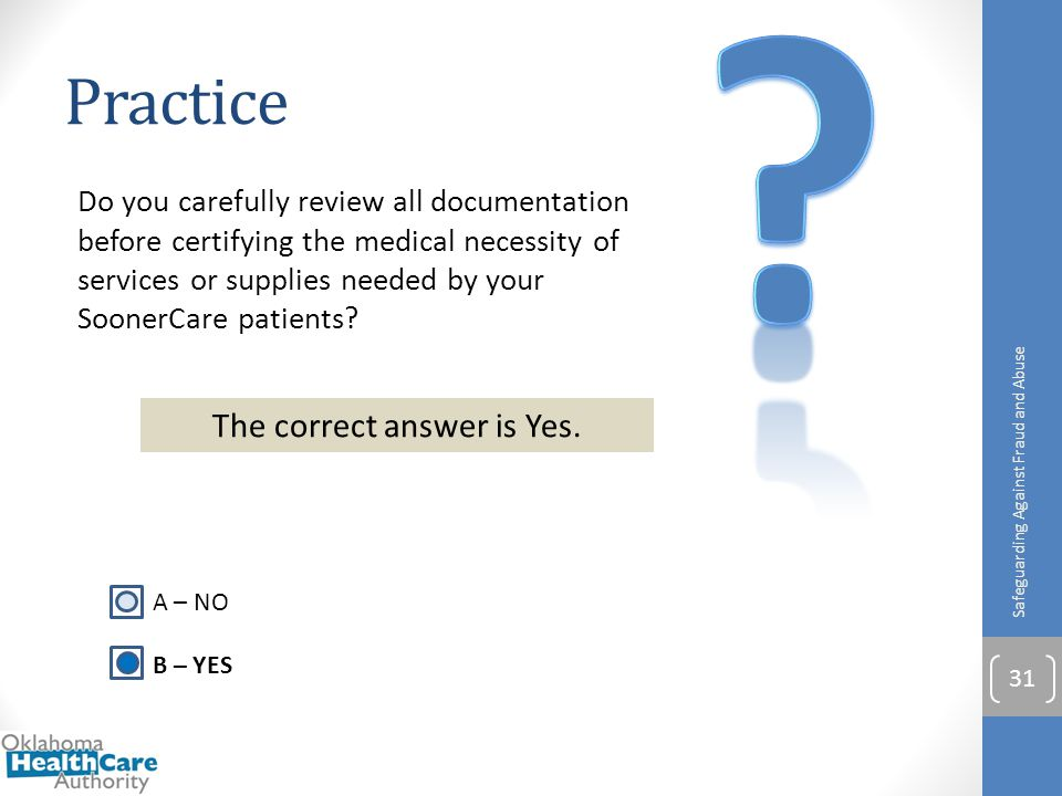 Do you carefully review all documentation before certifying the medical necessity of services or supplies needed by your SoonerCare patients? Practice