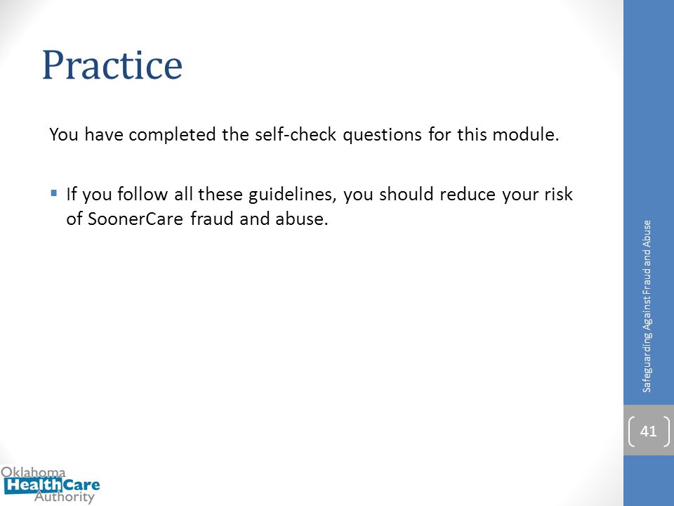 Practice You have completed the self-check questions for this module.  If you follow all these guidelines, you should reduce your risk of SoonerCare