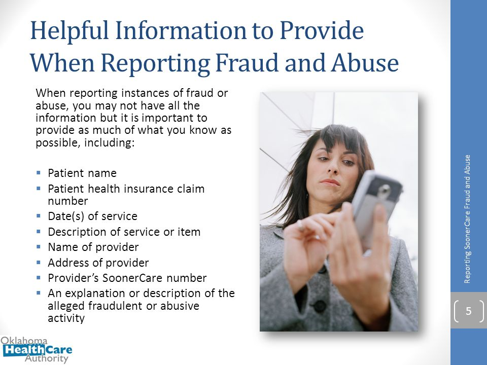 Helpful Information to Provide When Reporting Fraud and Abuse When reporting instances of fraud or abuse, you may not have all the information but it