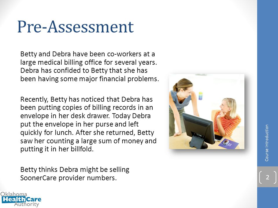 Pre-Assessment Could Debra's actions in this scenario indicate SoonerCare fraud.