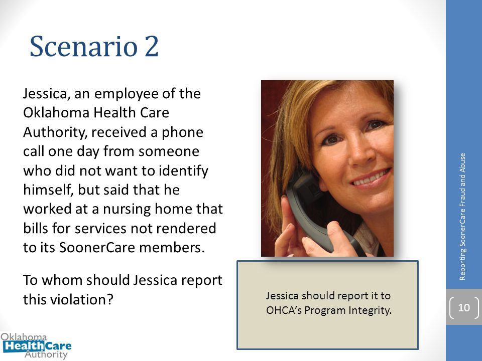 Scenario 2 Jessica, an employee of the Oklahoma Health Care Authority, received a phone call one day from someone who did not want to identify himself
