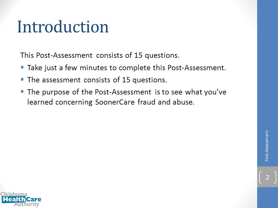 Introduction This Post-Assessment consists of 15 questions.  Take just a few minutes to complete this Post-Assessment.  The assessment consists of 1