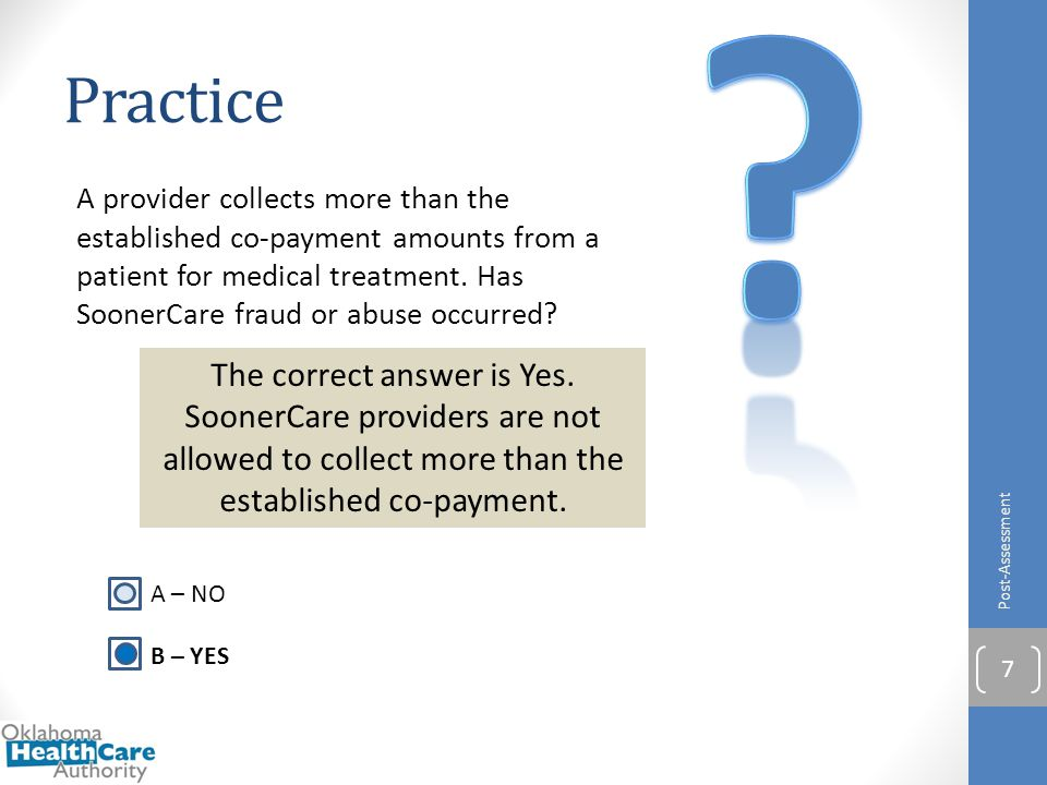 Practice A provider collects more than the established co-payment amounts from a patient for medical treatment. Has SoonerCare fraud or abuse occurred