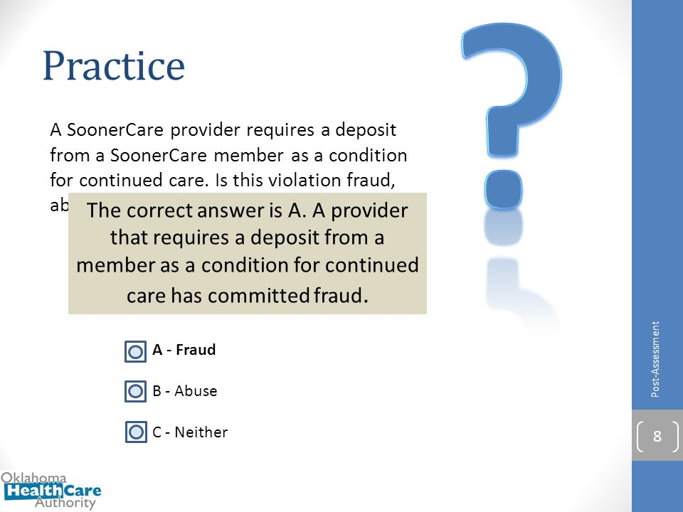 A SoonerCare provider requires a deposit from a SoonerCare member as a condition for continued care. Is this violation fraud, abuse, or neither? A - F